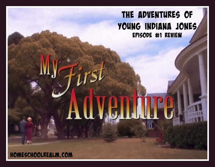 The Adventures of Young Indiana Jones, episode #1 review, HomeschoolRealm.com
