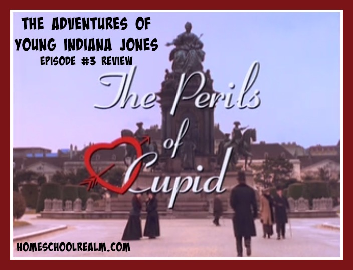 The Adventures of Young Indiana Jones, episode 3 review, HomeschoolRealm.com