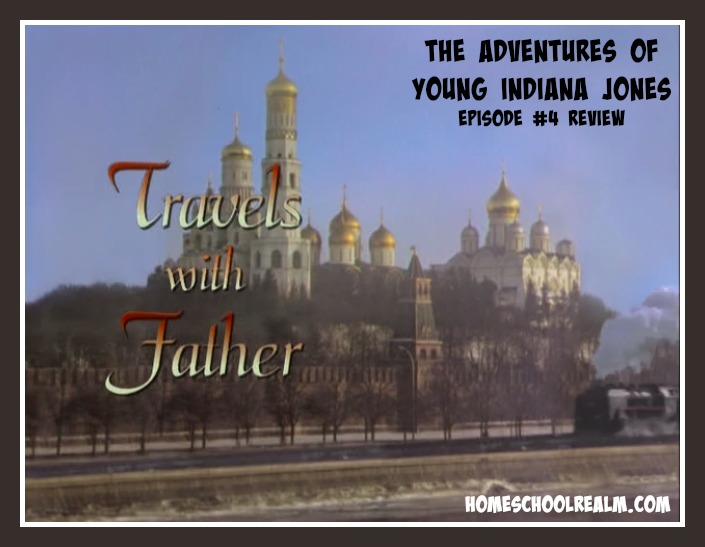 The Adventures of Young Indiana Jones, episode #4 review, HomeschoolRealm.com