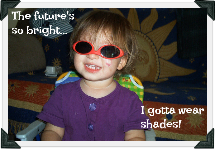 The future's so bright…