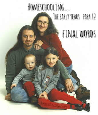 Homeschooling the early years, part 12, Final Words