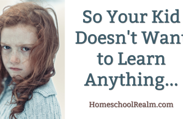 So your kid doesn't want to learn anything…